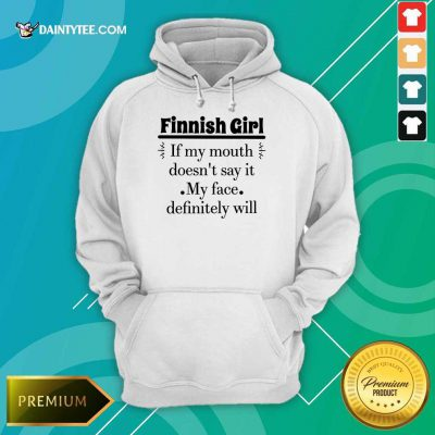 Finnish Girl If My Mouth Hoodie