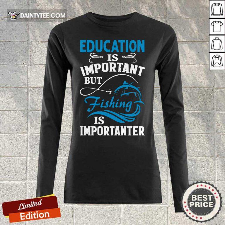 Fishing Is Importanter Long-sleeved