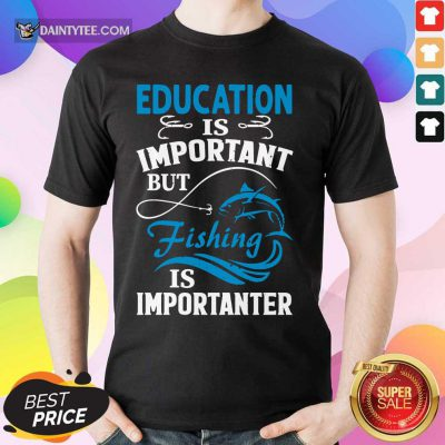 Fishing Is Importanter Shirt