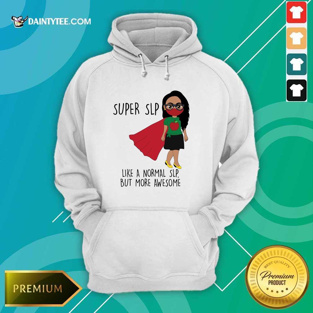 Girl Super SLP Like A Normal Hoodie