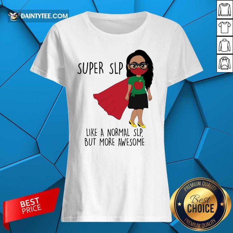 Girl Super SLP Like A Normal Ladies Tee