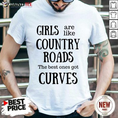 Girls Are Like Country Roads Curves Shirt
