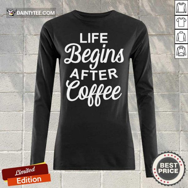 Hot Life Begins After Coffee Long-sleeved