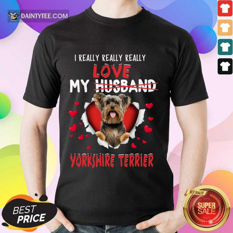 I Really Love My Yorkshire Terrier Shirt