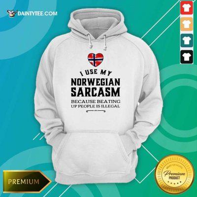 I Use My Norwegian Sarcasm Hoodie