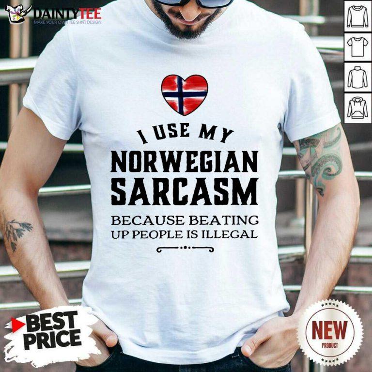 I Use My Norwegian Sarcasm Shirt