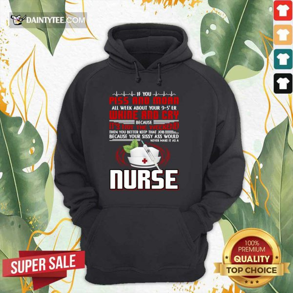 If You Piss And Moan Whine And Cry It is Not The Weekend Nurse Hoodie