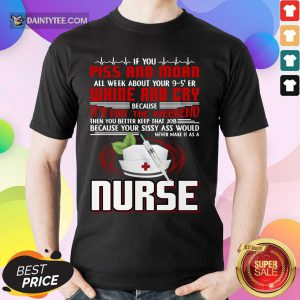 If You Piss And Moan Whine And Cry It is Not The Weekend Nurse Shirt