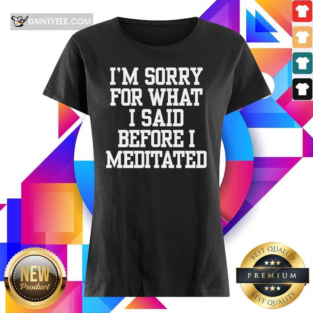 I'm Sorry For What I Said Before I Meditated Ladies Tee