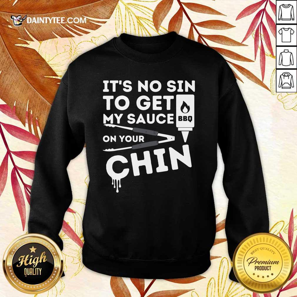 It's No Sin To Get My Sauce On Your Chin BBQ Sweater