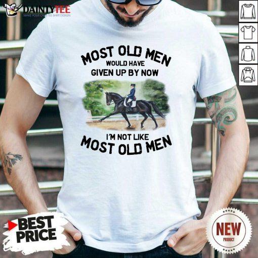 Most Old Men Dressage Shirt