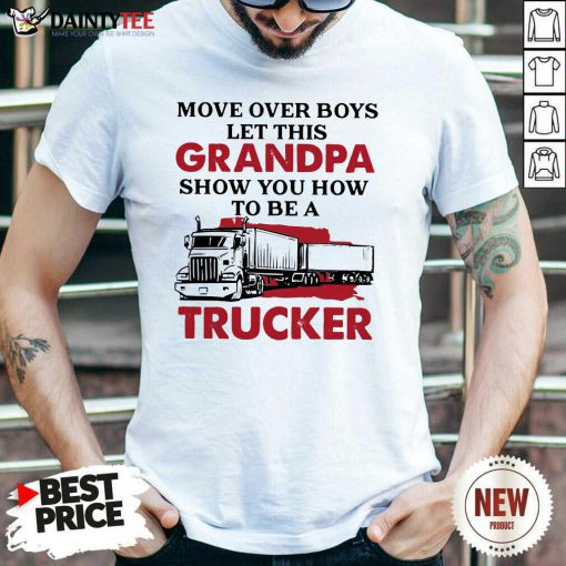 Move Over Boys Let This Grandpa Show You How To Be A Trucker Shirt