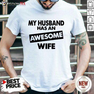 My Husband Has An Awesome Wife Shirt