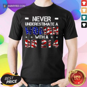 Never Underestimate A Woman With DD-214 4th Of July Shirt