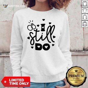 Nice I Still Do Love Sweater