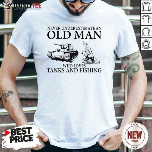 Old Man Loves Tanks And Fishing Shirt