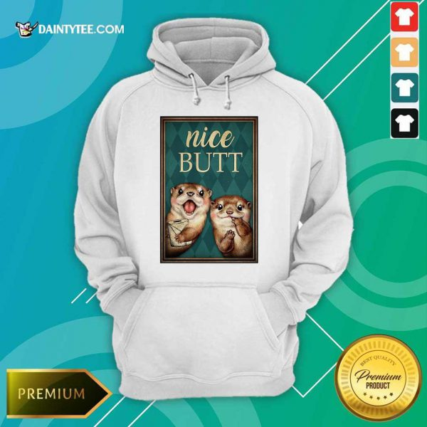 Otter Nice Butt Funny Poster Hoodie