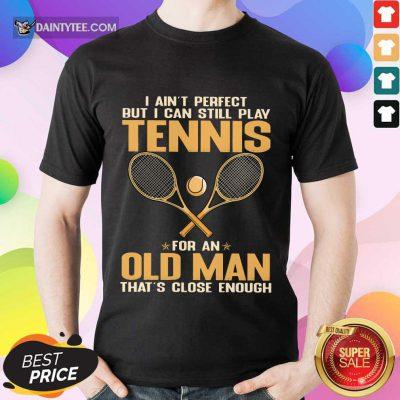 Play Tennis For An Old Man Shirt