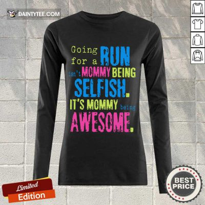 Run Mommy Being Selfish It's Mommy Long-sleeved