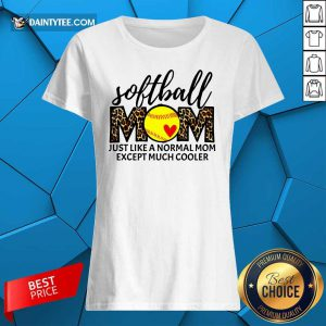 Softball Mom Just Like A Normal Mom Except Much Cooler Ladies Tee