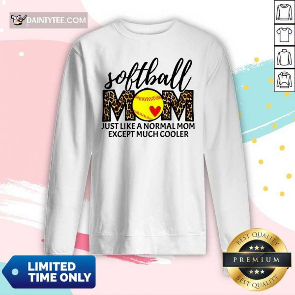 Softball Mom Just Like A Normal Mom Except Much Cooler Long-sleeved