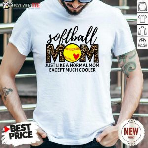 Softball Mom Just Like A Normal Mom Except Much Cooler Shirt