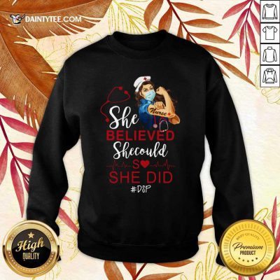 Strong Girl Nurse She Believed DSP Sweater