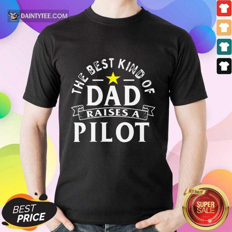 The Best Kind Of Dad Raises A Pilot Shirt