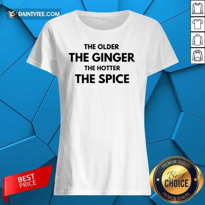 The Older The Ginger The Hotter The Spice Ladies Tee