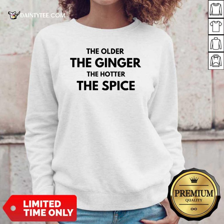 The Older The Ginger The Hotter The Spice Sweater