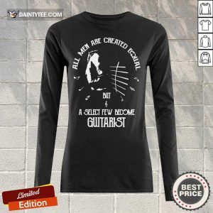 Top All Men Are Created Equal But A Select Few Become Guitarist Long-sleeved