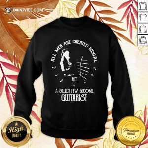 Top All Men Are Created Equal But A Select Few Become Guitarist Sweater