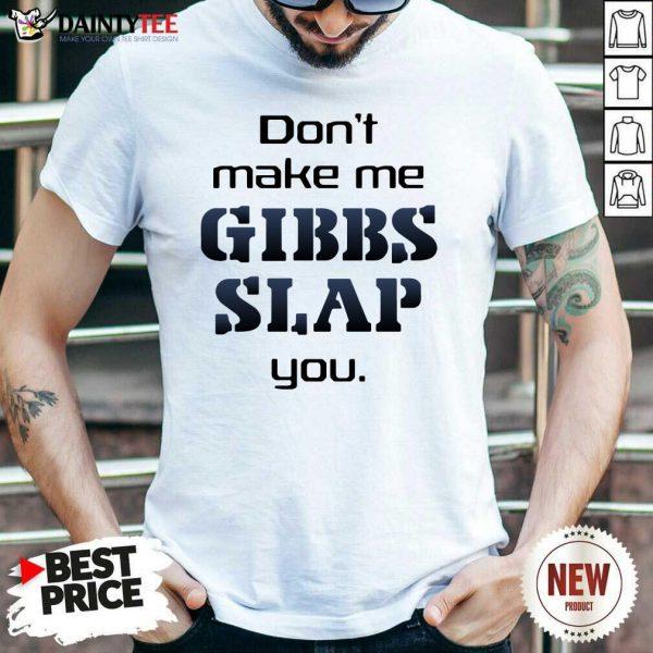 Top Don't Make Me Gibbs Slap You Shirt