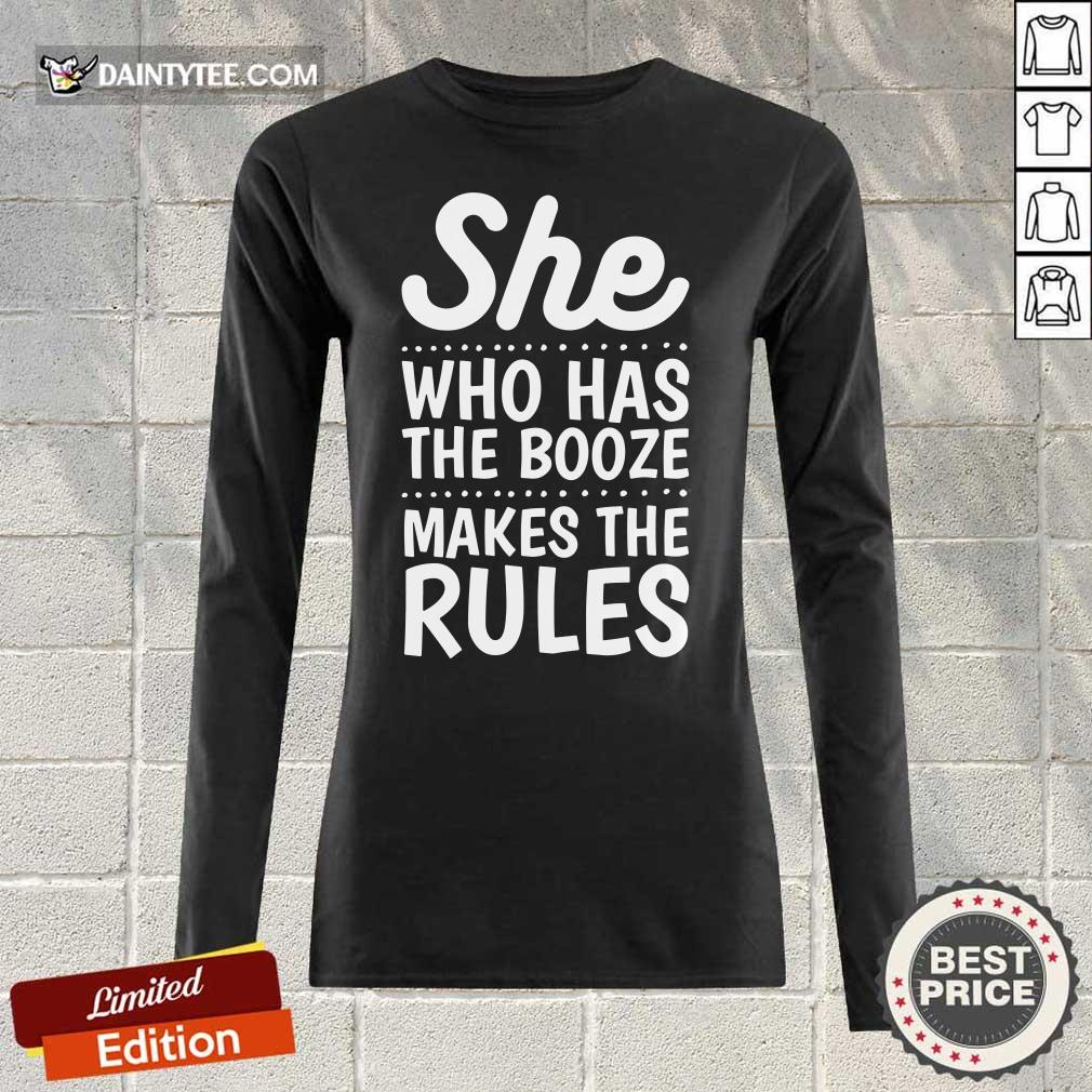 Top She Who Has The Booze Makes The Rules Long-sleeved