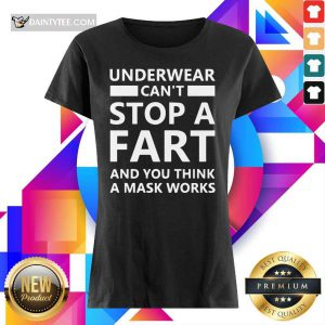 Top Underwear Can't Stop A Fart And You Think A Mask Works Ladies Tee