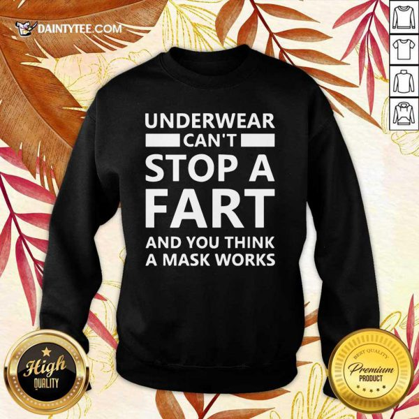 Top Underwear Can't Stop A Fart And You Think A Mask Works Sweater
