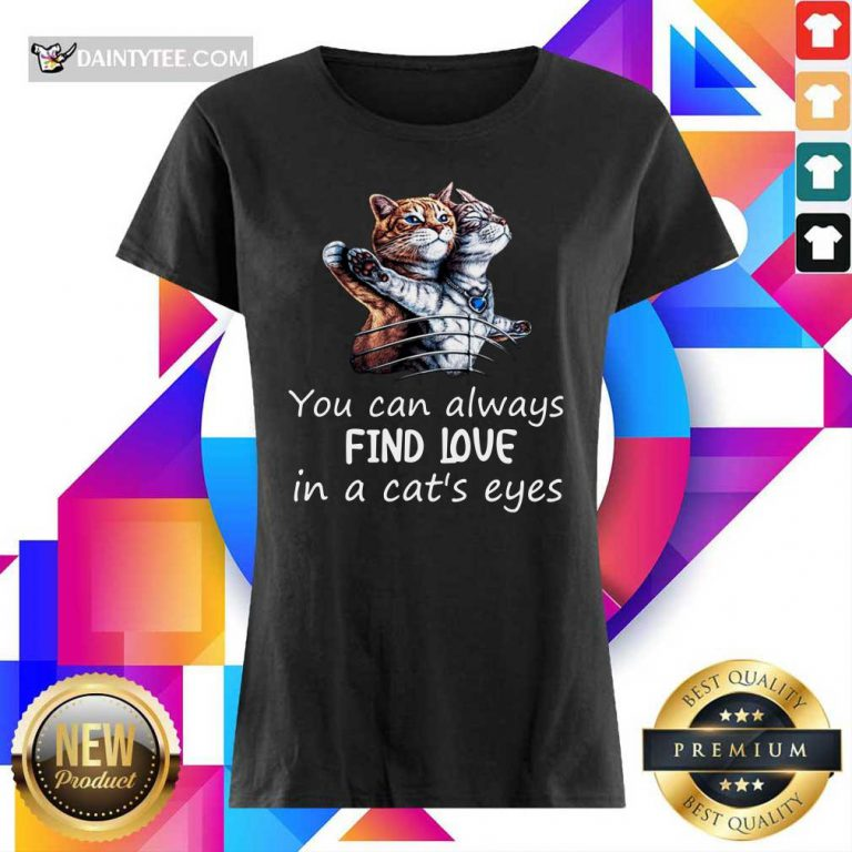 You Can Always Find Love In A Cat's Eyes Ladies Tee