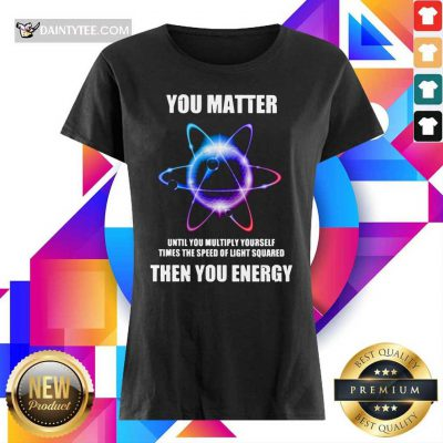 You Matter Until You Multiply Yourself Times Ladies Tee