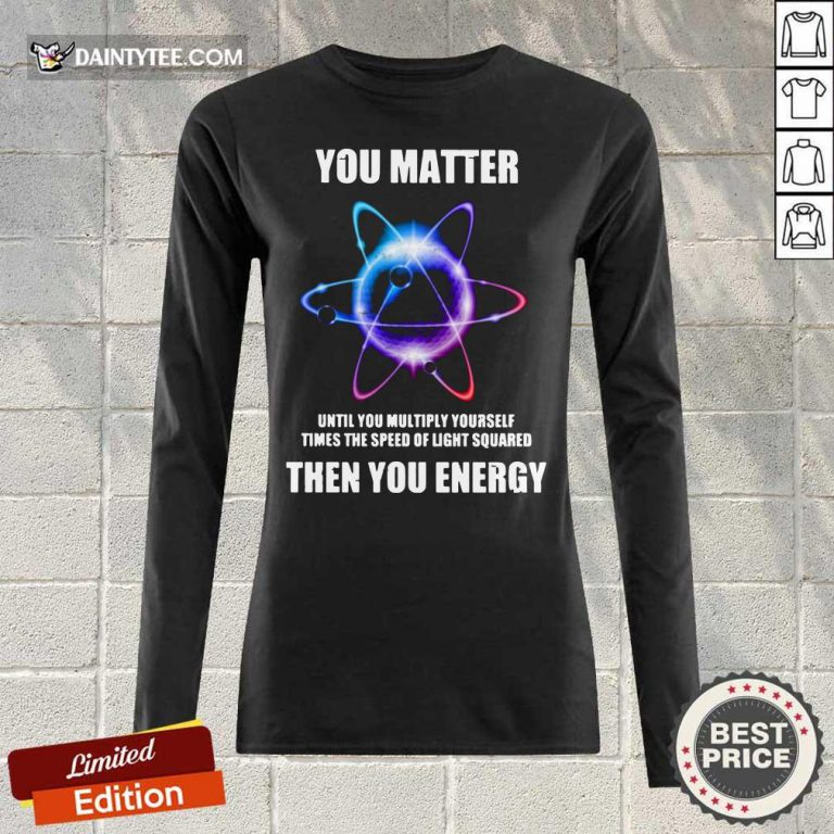 You Matter Until You Multiply Yourself Times Long-sleeved