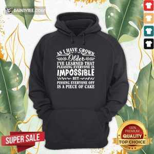 As I Have Grown Older I've Learned That Pleasing Everyone Is Impossible Hoodie
