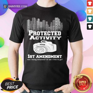 Camera Protected Activity 1st Amendment Am I Being Detained Or Am I Free To Go Shirt