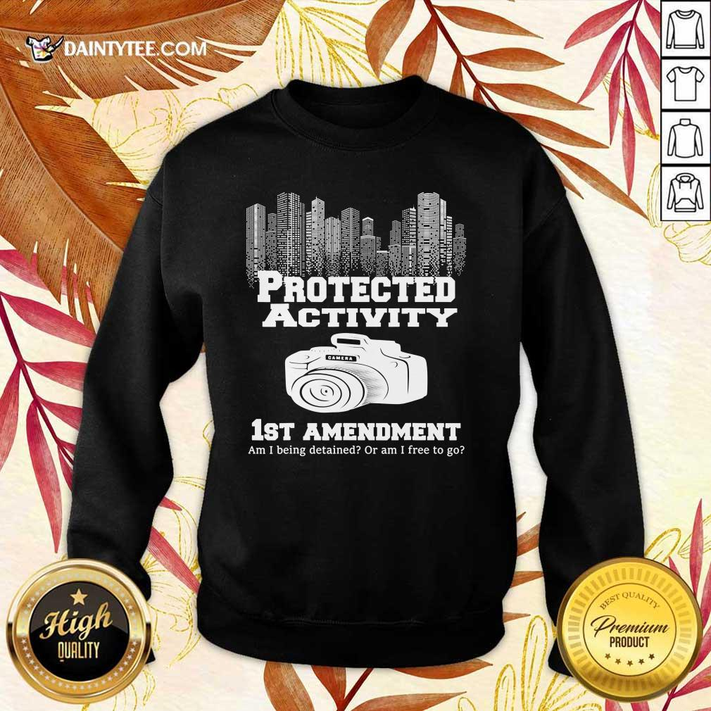 Camera Protected Activity 1st Amendment Am I Being Detained Or Am I Free To Go Sweater