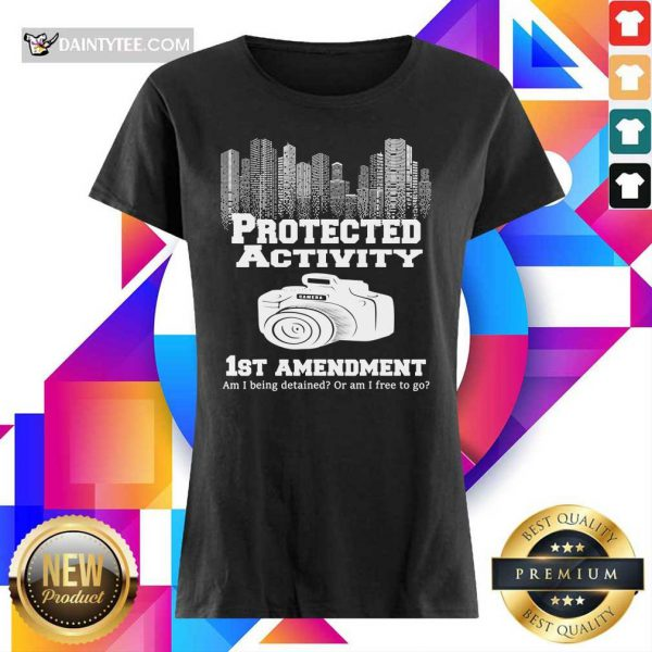 Camera Protected Activity 1st Amendment Am I Being Detained Or Am I Free To Go Ladies Tee
