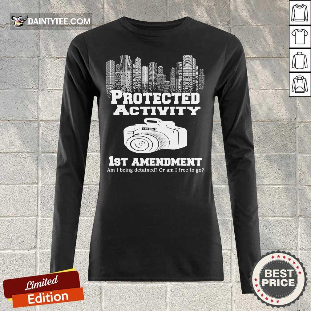 Camera Protected Activity 1st Amendment Am I Being Detained Or Am I Free To Go Long-sleeved