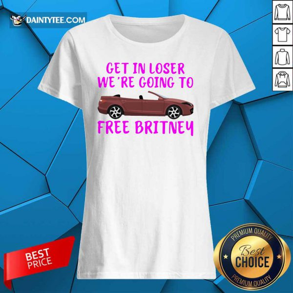 Car Get In Loser We're Going To Free Britney Ladies Tee