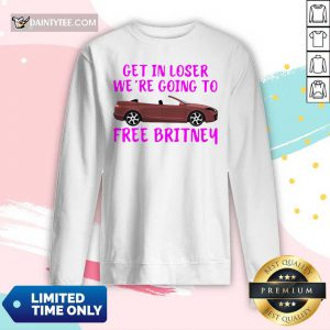 Car Get In Loser We're Going To Free Britney Long-sleeved