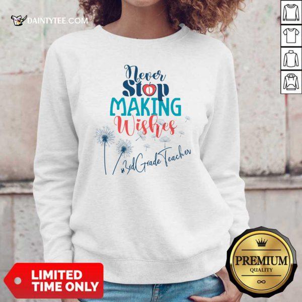 Dandelion Never Stop Making Wishes 3rd Grade Teacher Sweater