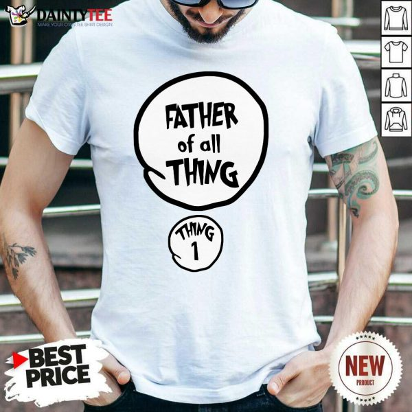 Father Of All Things Father's Day Shirt