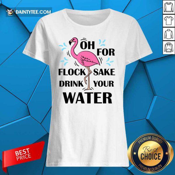 Flamingo Oh For Flock Sake Drink Your Water Ladies Tee