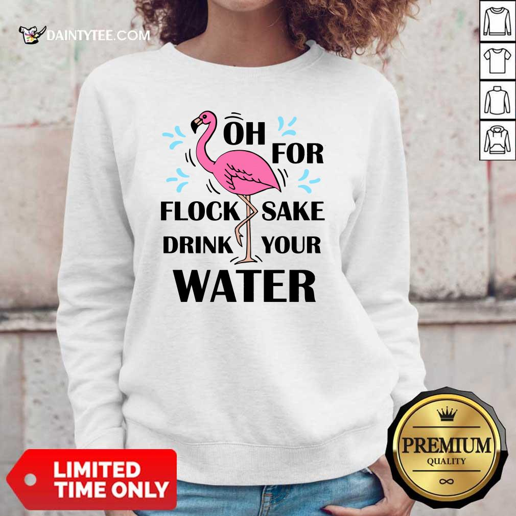 Flamingo Oh For Flock Sake Drink Your Water Sweater